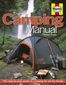 The Camping Manual : The Step-by-step Guide to Camping for All the Family, Paperback