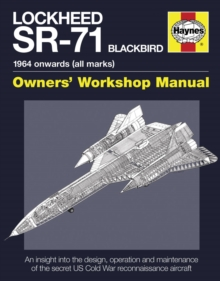 Lockheed SR-71 Blackbird Manual : An Insight into the Design, Operation and Maintenance of the Secret US Cold War Reconnaissance Aircraft, Hardback