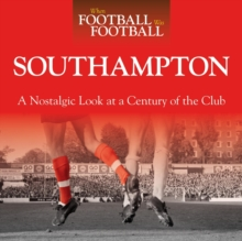When Football Was Football: Southampton : A Nostalgic Look at a Century of the Club, Hardback Book