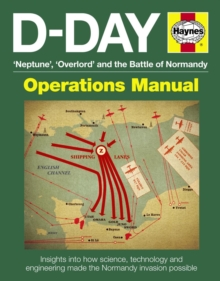 D-Day Manual : Insights into How Science, Technology and Engineering Made the Normandy Invasion Possible, Hardback