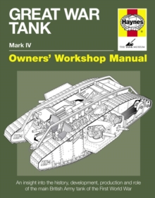Great War Tank Manual : An Insight into the History, Development, Production and Role of the Main British Army Tank of the First World War, Hardback