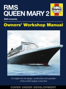 RMS Queen Mary 2 Manual : An Insight into the Design, Construction and Operation of the World's Largest Ocean Liner, Hardback