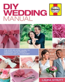 DIY Wedding Manual : The Step-by-step Guide to Creating Your Perfect Wedding Day on a Budget, Hardback Book