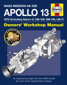 Apollo 13 Manual : An Engineering Insight into How NASA Saved the Crew of the Crippled Moon Mission, Hardback Book