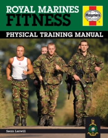 Royal Marines Fitness Manual : Improve Your Personal Fitness the Marines Way, Hardback