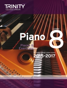 Piano 2015-2017 : Pieces & Exercises for Trinity College London Exams, 2015-2017 Grade 8, Paperback