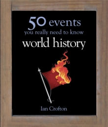 World History : 50 Events You Really Need to Know, Hardback