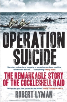 Operation Suicide : The Remarkable Story of the Cockleshell Raid, Paperback