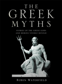 The Greek Myths : Stories of the Greek Gods and Heroes Vividly Retold, Hardback