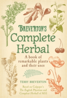 Breverton's Complete Herbal : A Book of Remarkable Plants and Their Uses, Hardback