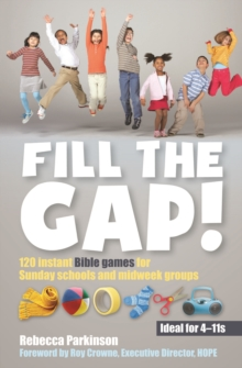 Fill the Gap! : 120 Instant Bible Games for Sunday Schools and Midweek Groups, Paperback