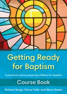 Getting Ready for Baptism Course Book : A Practical Course Preparing Children for Baptism, Paperback