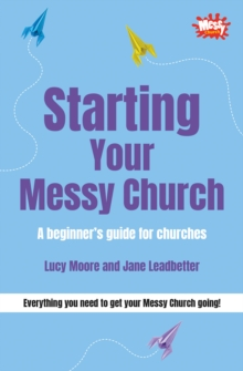Starting Your Messy Church : A Beginner's Guide for Churches, Paperback
