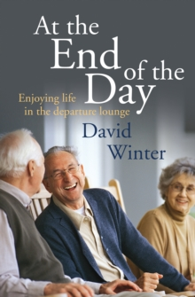 At the End of the Day : Enjoying Life in the Departure Lounge, Paperback