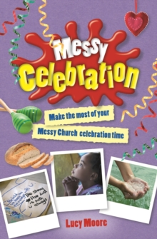 Messy Celebration : Make the Most of Your Messy Church Celebration Time, Paperback