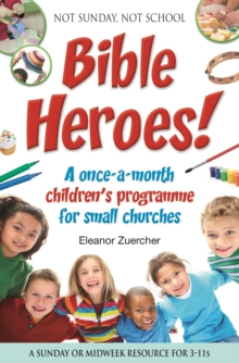 Not Sunday, Not School Bible Heroes! : A Once-a-month Children's Programme for Small Churches, Paperback