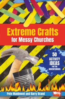 Extreme Crafts for Messy Churches : 50 Activity Ideas for the Adventurous, Paperback Book