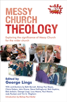 Messy Church Theology : Exploring the Significance of Messy Church for the Wider Church, Paperback