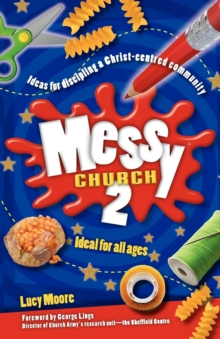 Messy Church 2 : Ideas for Discipling a Christ-Centred Community, Paperback
