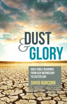 Dust and Glory : Daily Bible Readings from Ash Wednesday to Easter Day, Paperback