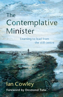 The Contemplative Minister Reprint 2016 : Learning to Lead from the Still Centre, Paperback