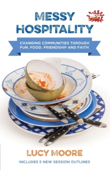 Messy Hospitality : Changing Communities Through Fun, Food, Friendship and Faith, Paperback Book