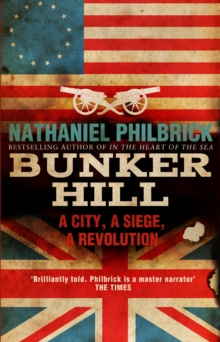 Bunker Hill : A City, a Siege, a Revolution, Paperback Book