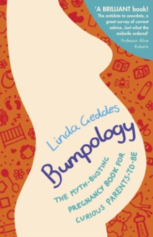 Bumpology : The Myth-busting Pregnancy Book for Curious Parents-to-be, Paperback