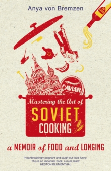 Mastering the Art of Soviet Cooking, Hardback