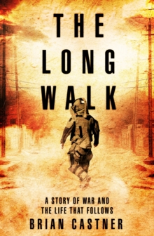 The Long Walk : A Story of War and the Life That Follows, Hardback