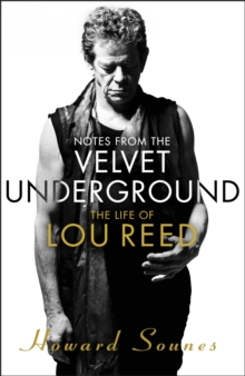 Notes from the Velvet Underground : The Life of Lou Reed, Hardback