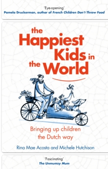 The Happiest Kids in the World : Bringing Up Children the Dutch Way, Hardback Book