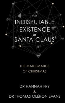 The Indisputable Existence of Santa Claus : The Mathematics of Christmas, Hardback