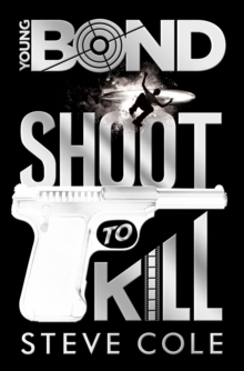 Young Bond: Shoot to Kill, Hardback