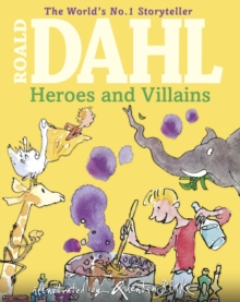 Roald Dahl's Heroes and Villains : A First Roald Dahl Treasury, Hardback