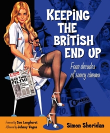 Keeping the British End Up : Four Decades of Saucy Cinema, Hardback