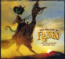 The Ballad of Rango: The Art and Making of an Outlaw Film, Hardback