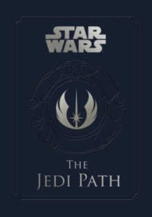 Star Wars : The Jedi Path: A Manual for Students of the Force, Hardback Book