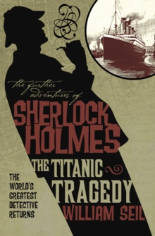The Further Adventures of Sherlock Holmes : Titanic Tragedy, Paperback Book