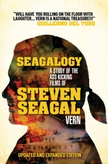 Seagalogy: The Ass-kicking Films of Steven Seagal, Paperback