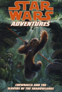 Star Wars Adventures : Chewbacca and the Slavers of the Shadowlands, Paperback