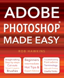 Adobe Photoshop Made Easy : Straight Talking, Step-by-steps, Hot Tips & Expert Advice, Troubleshooting, Useful Links, Paperback Book