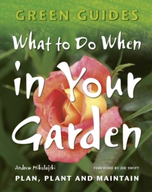 What to Do When in Your Garden : Plan, Plant and Maintain, Paperback