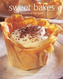 Sweet Bakes : Essential Recipes; Pies, Pastries, Desserts & Bakes, Paperback