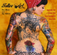 Tattoo Art : Inspiration, Impact & Technique from Great Contemporary Tattoo Artists, Hardback