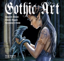 Gothic Art : Vampires, Witches, Demons, Dragons, Werewolves & Goths, Hardback Book