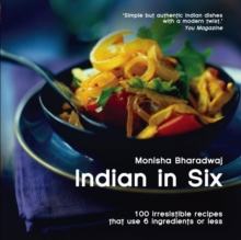 Indian in 6 : 100 Irresistible Recipes That Use 6 Ingredients or Less, Paperback