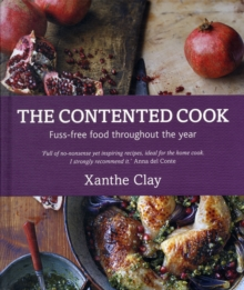 The Contented Cook : Fuss Free Food Throughout the Year, Hardback