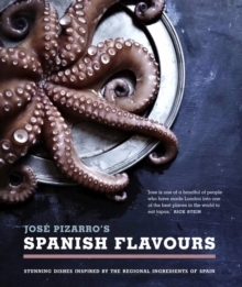 Pizarro's Spanish Flavours : Stunning Dishes Inspired by the Regional Ingredients of Spain, Hardback Book