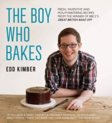 The Boy Who Bakes : Fresh, Inventive Recipes from the Winner of BBC2's Great British Bake Off, Hardback